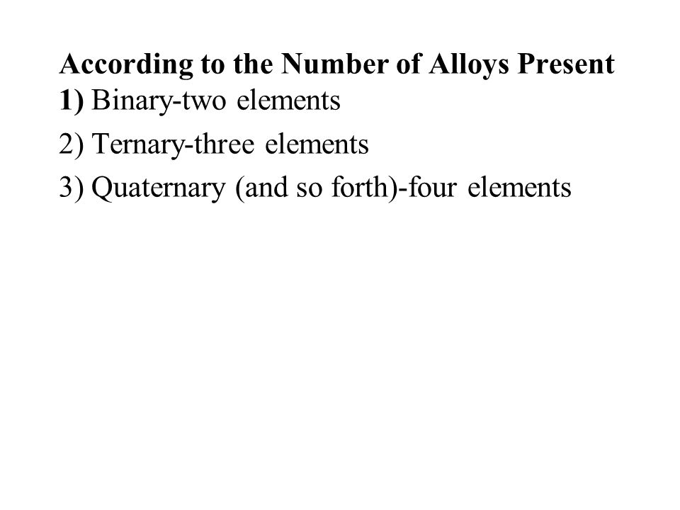 According to the Number of Alloys Present 1) Binary-two elements
