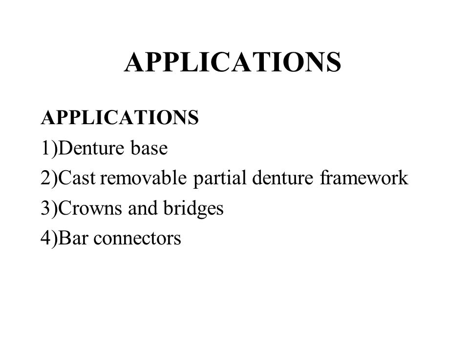 APPLICATIONS APPLICATIONS 1)Denture base