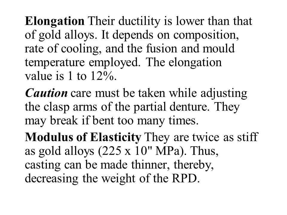 Elongation Their ductility is lower than that of gold alloys