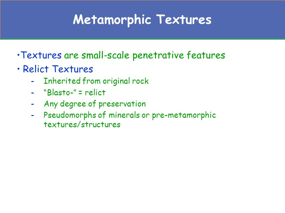 Metamorphic Textures Textures are small-scale penetrative features