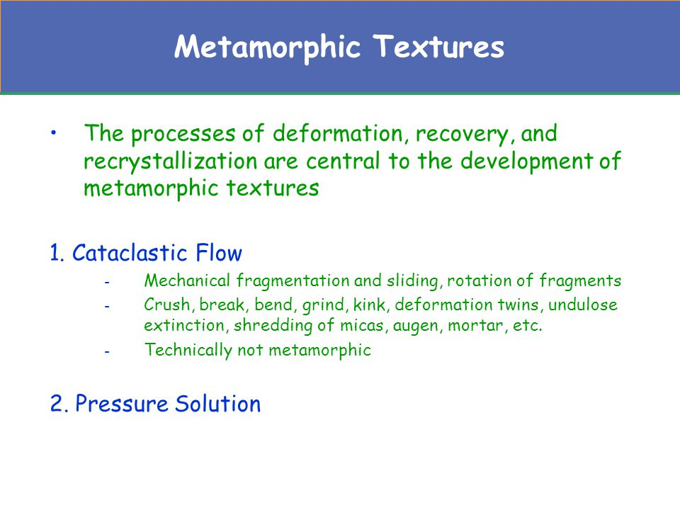 Metamorphic Textures The processes of deformation, recovery, and recrystallization are central to the development of metamorphic textures.