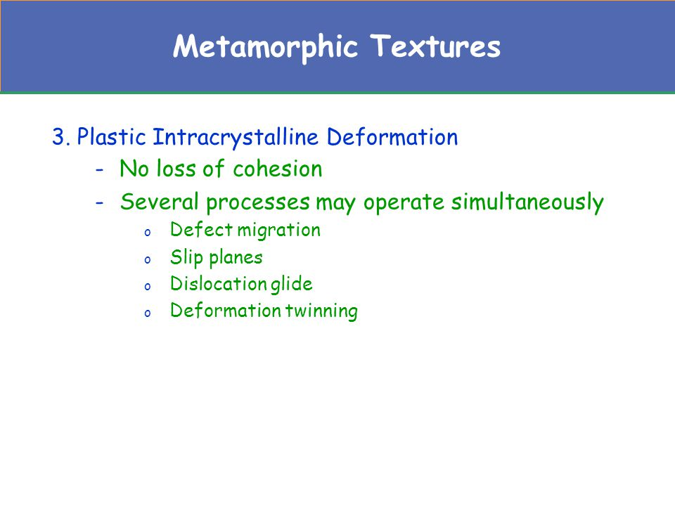 Metamorphic Textures 3. Plastic Intracrystalline Deformation