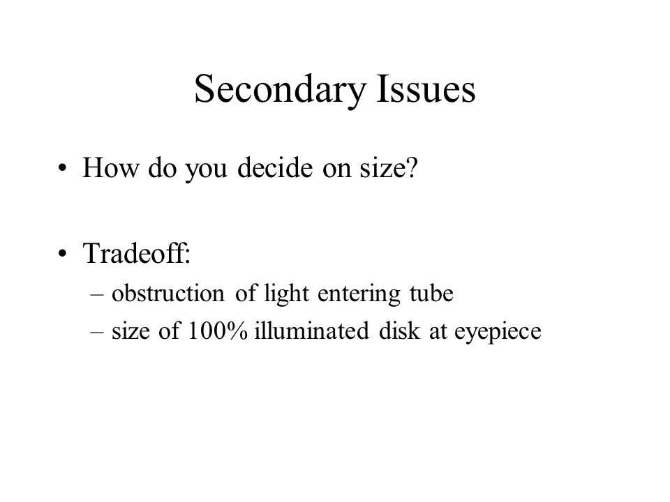 Secondary Issues How do you decide on size Tradeoff:
