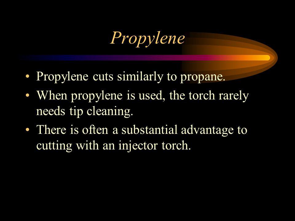 Propylene Propylene cuts similarly to propane.