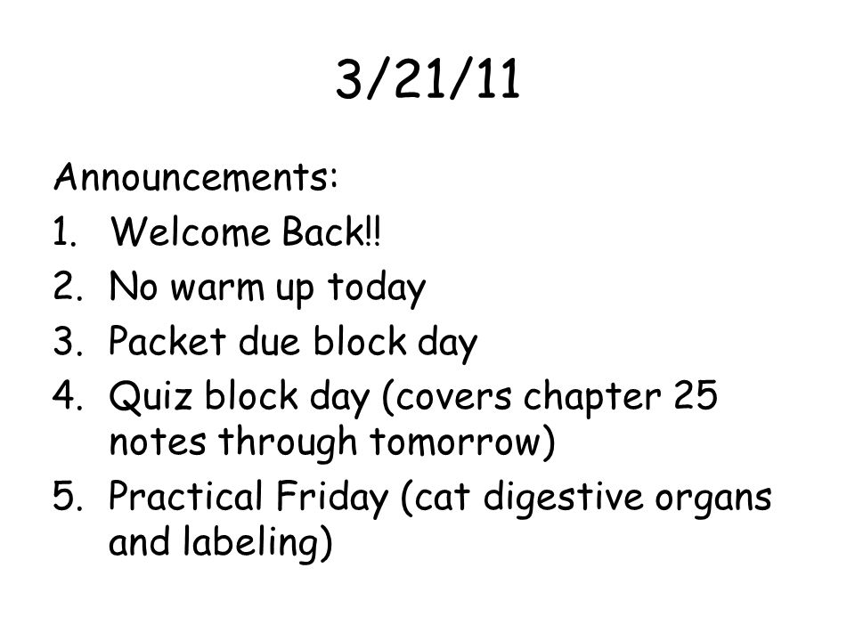 3/21/11 Announcements: Welcome Back!! No warm up today