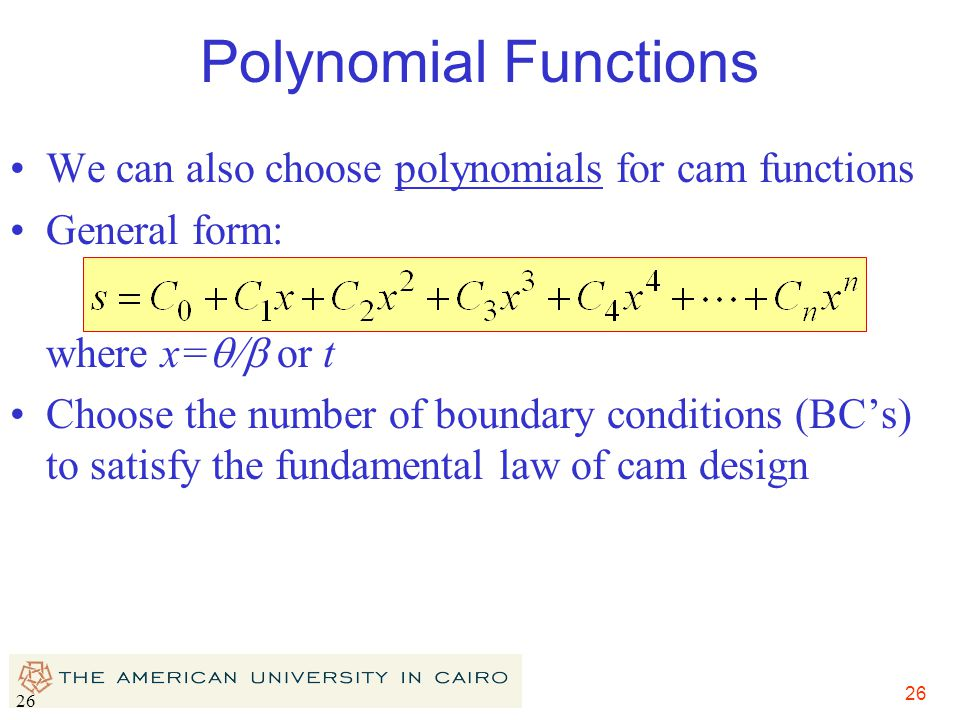 Polynomial Functions We can also choose polynomials for cam functions