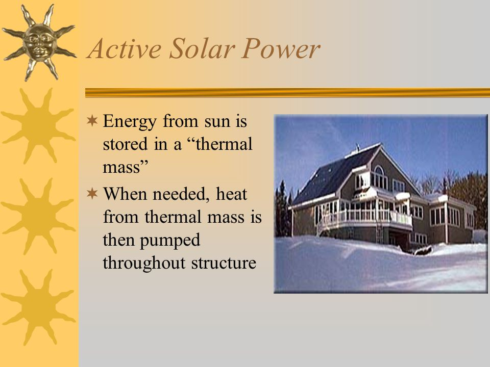 Active Solar Power Energy from sun is stored in a thermal mass