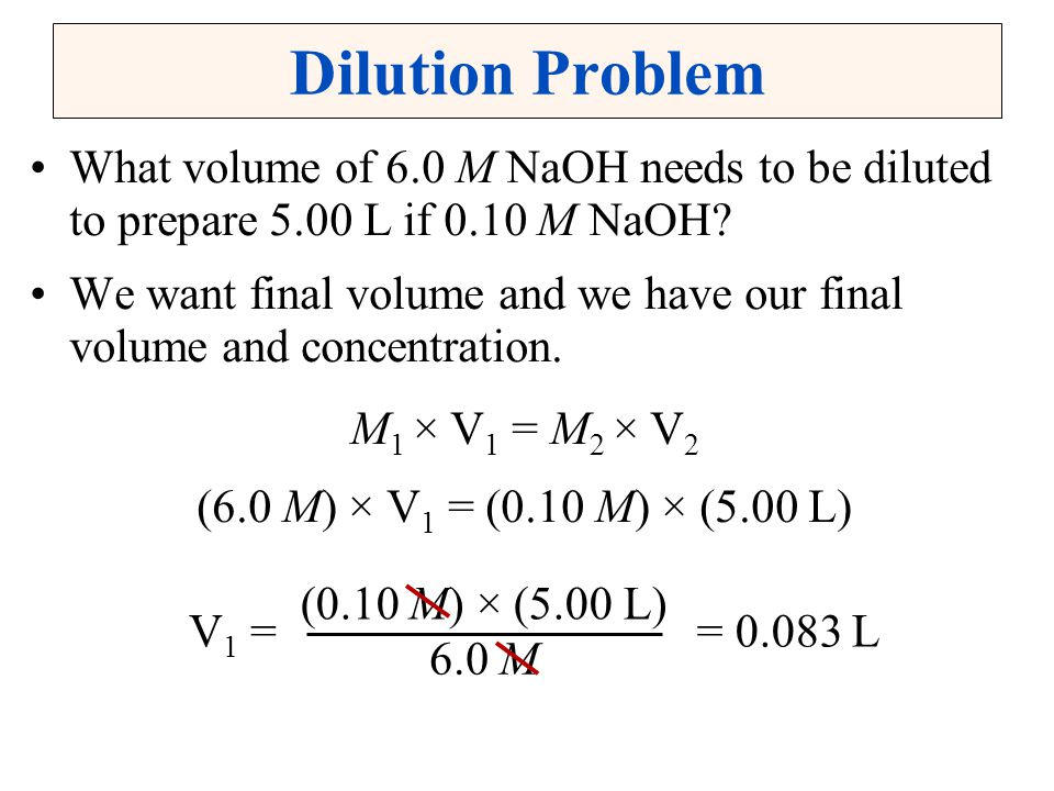 Dilution Problem What volume of 6.0 M NaOH needs to be diluted to prepare 5.00 L if 0.10 M NaOH