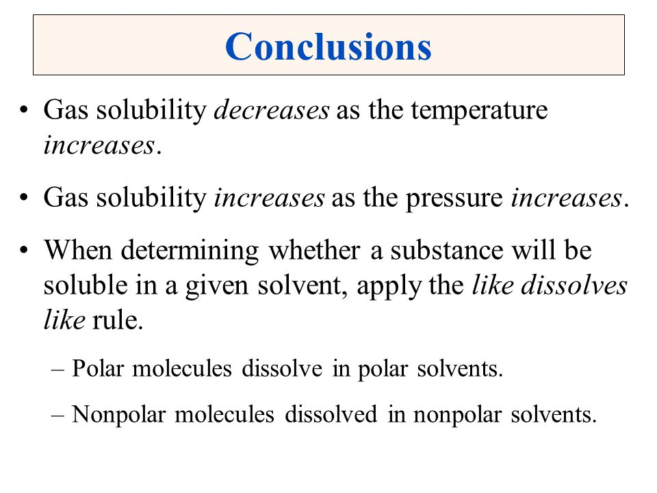 Conclusions Gas solubility decreases as the temperature increases.