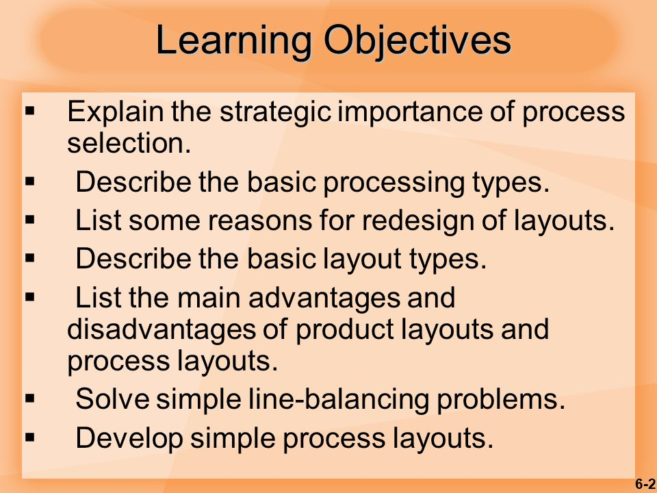 Learning Objectives Explain the strategic importance of process selection. Describe the basic processing types.