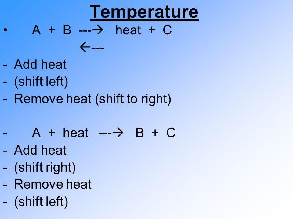 Temperature A + B --- heat + C --- Add heat (shift left)