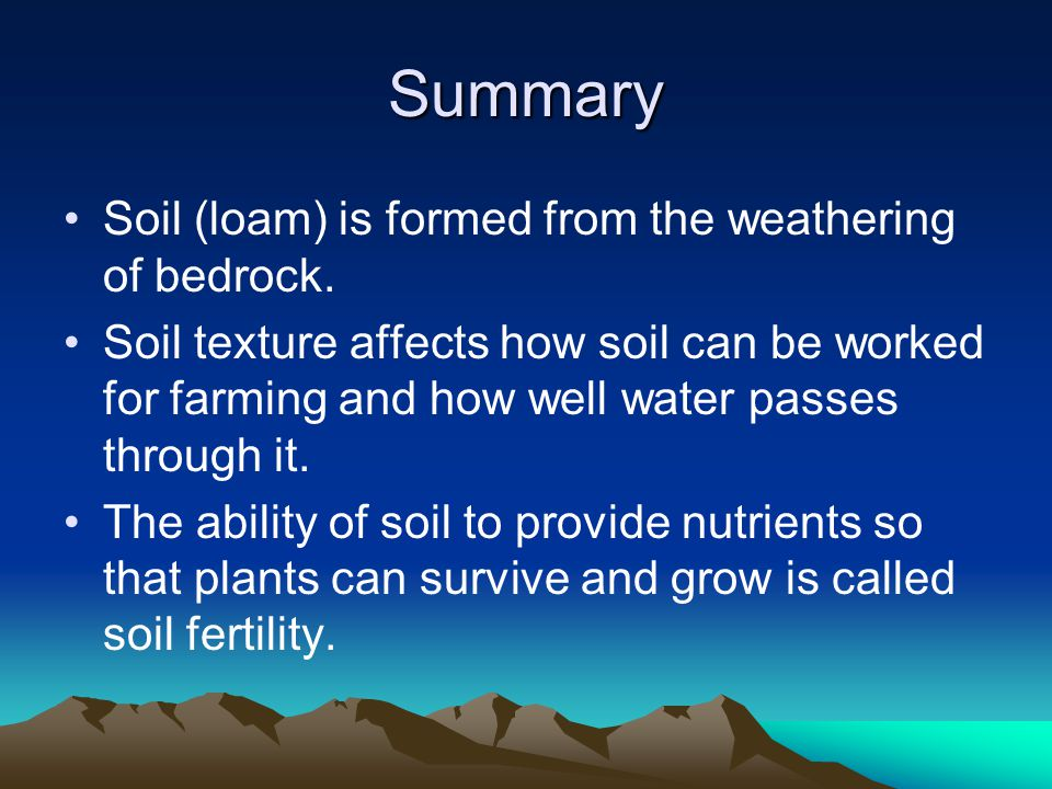 Summary Soil (loam) is formed from the weathering of bedrock.