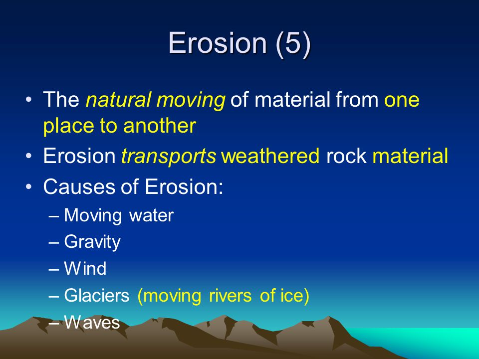 Erosion (5) The natural moving of material from one place to another