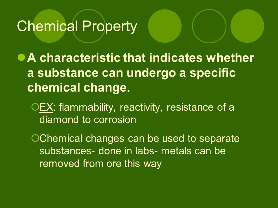 Chemical Property A characteristic that indicates whether a substance can undergo a specific chemical change.