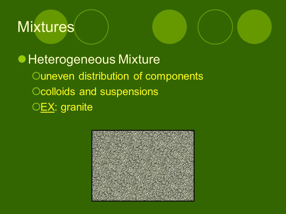 Mixtures Heterogeneous Mixture uneven distribution of components