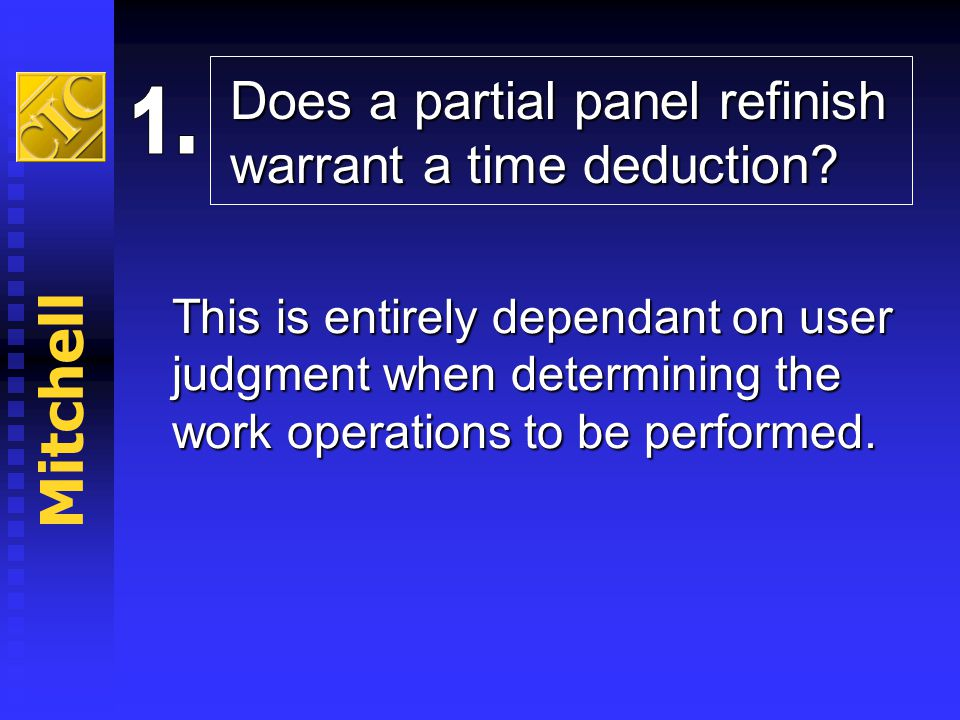 Mitchell Does a partial panel refinish warrant a time deduction 1.