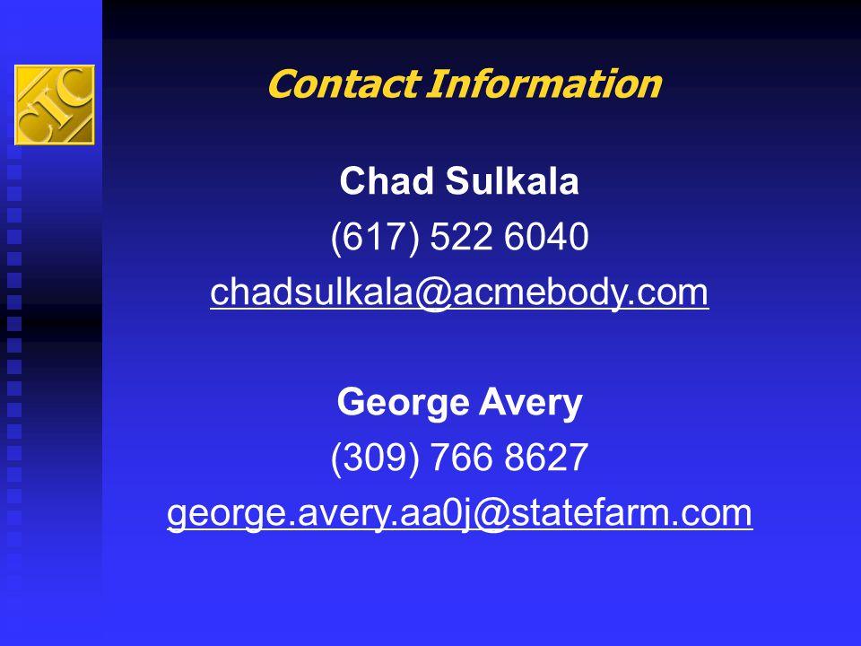 Contact Information Chad Sulkala. (617) 522 6040. chadsulkala@acmebody.com. George Avery. (309) 766 8627.