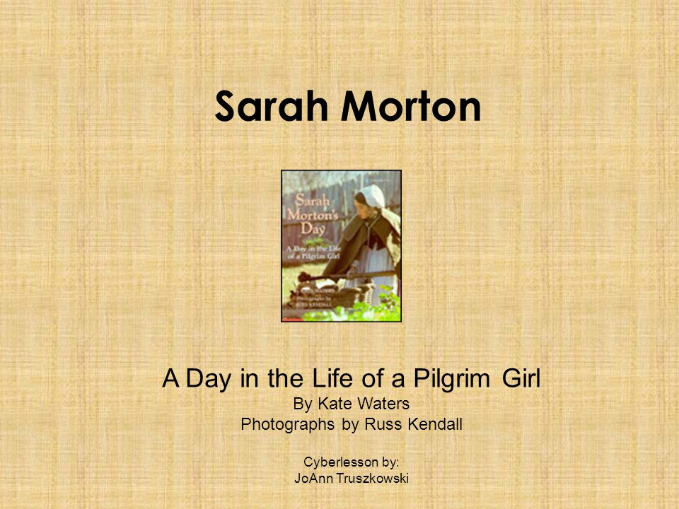 Sarah Morton A Day in the Life of a Pilgrim Girl By Kate Waters