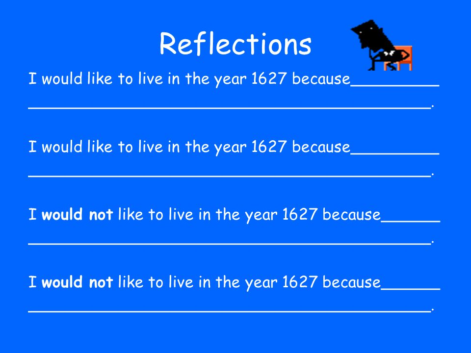 Reflections I would like to live in the year 1627 because_________