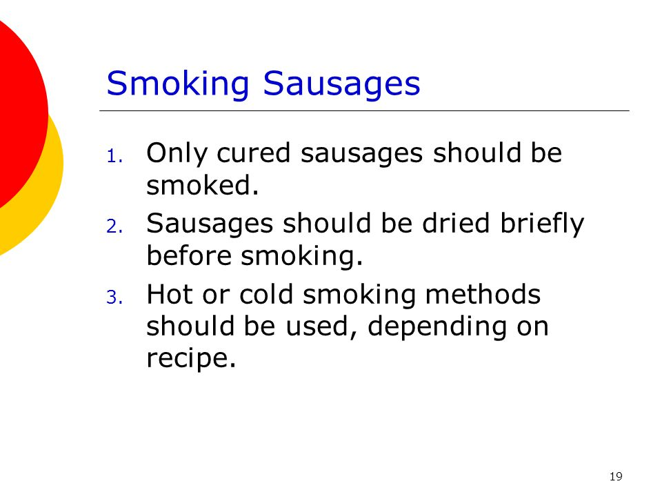 Smoking Sausages Only cured sausages should be smoked.