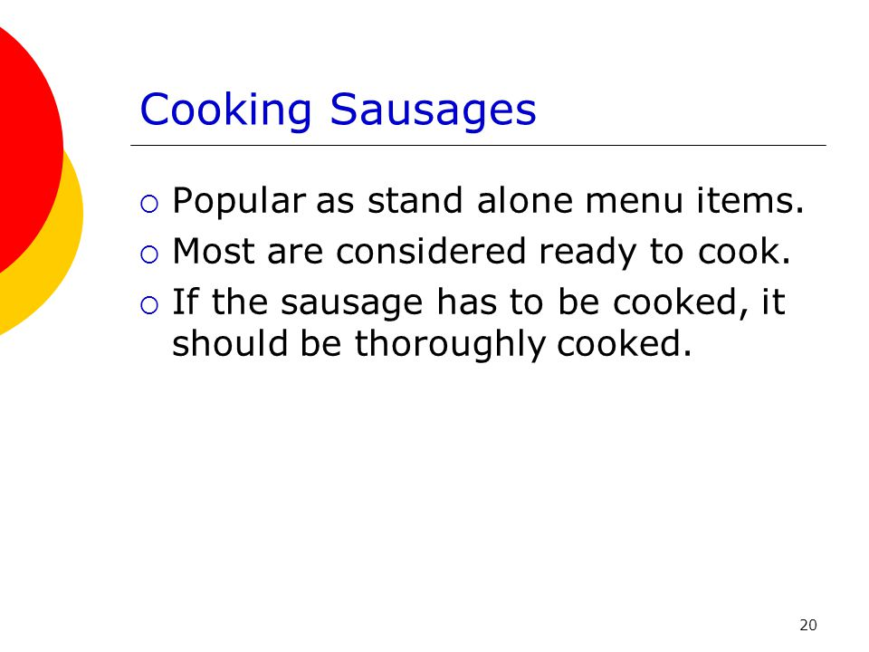 Cooking Sausages Popular as stand alone menu items.