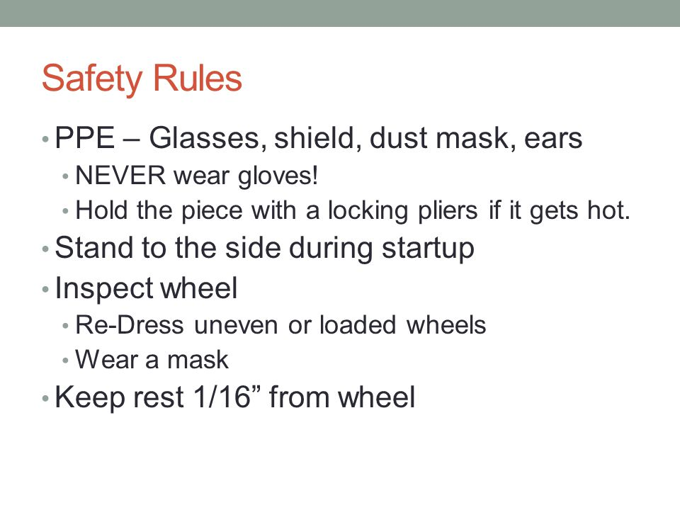 Safety Rules PPE – Glasses, shield, dust mask, ears