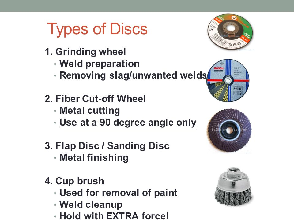 Types of Discs 1. Grinding wheel Weld preparation
