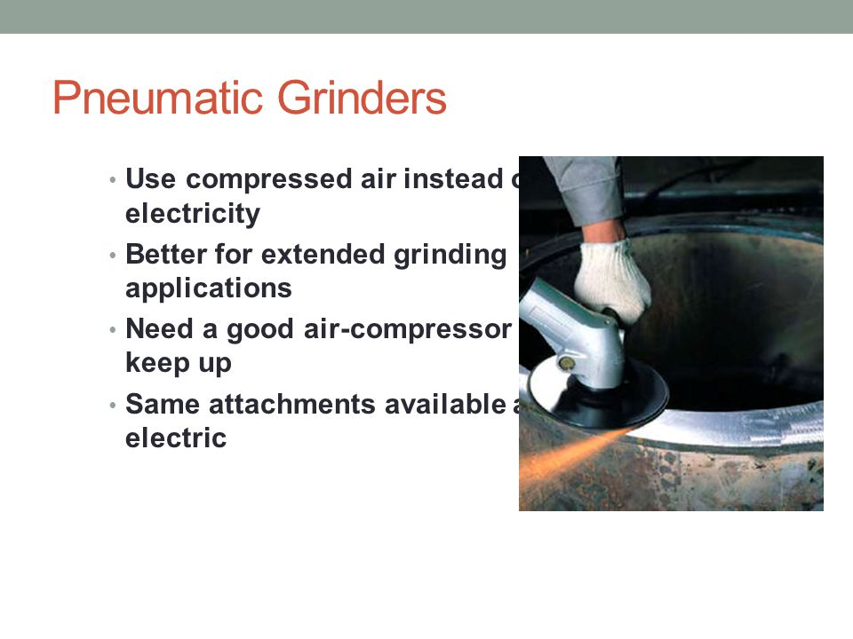 Pneumatic Grinders Use compressed air instead of electricity