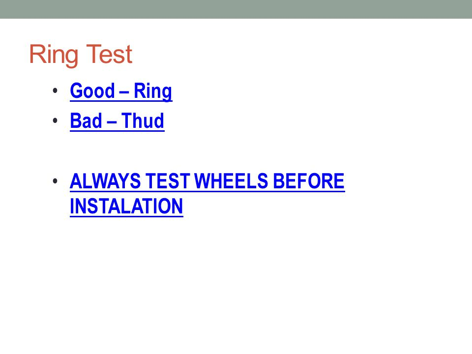 Ring Test Good – Ring Bad – Thud ALWAYS TEST WHEELS BEFORE INSTALATION