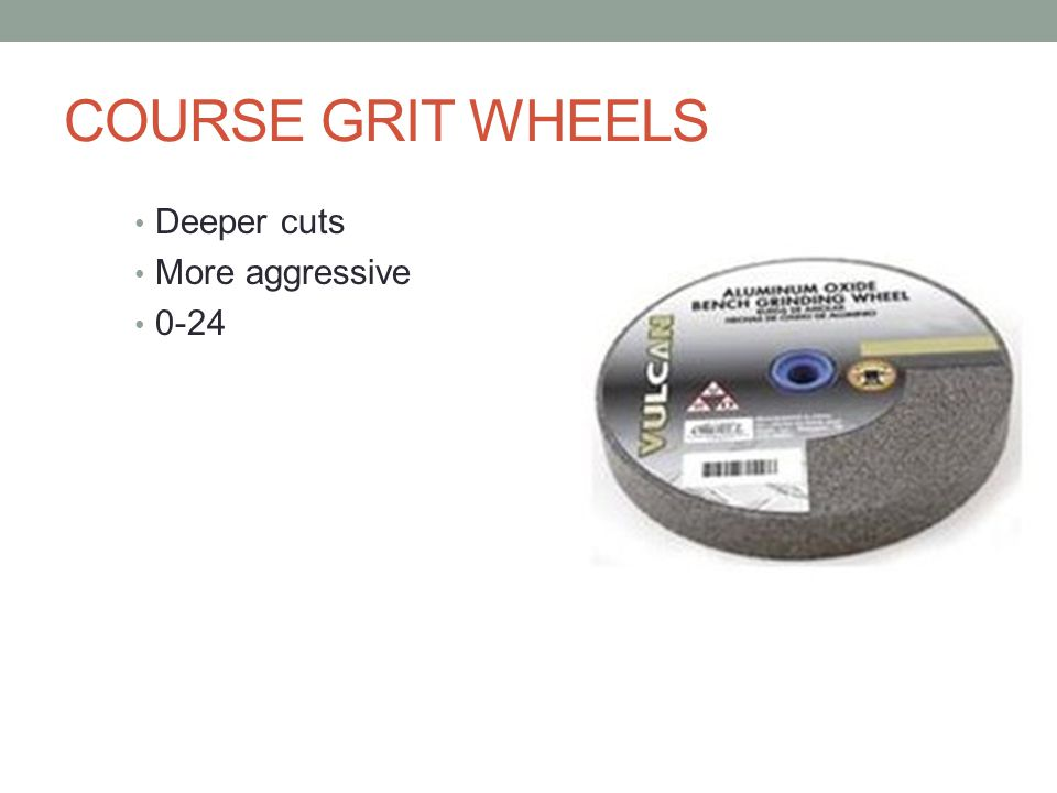 COURSE GRIT WHEELS Deeper cuts More aggressive 0-24