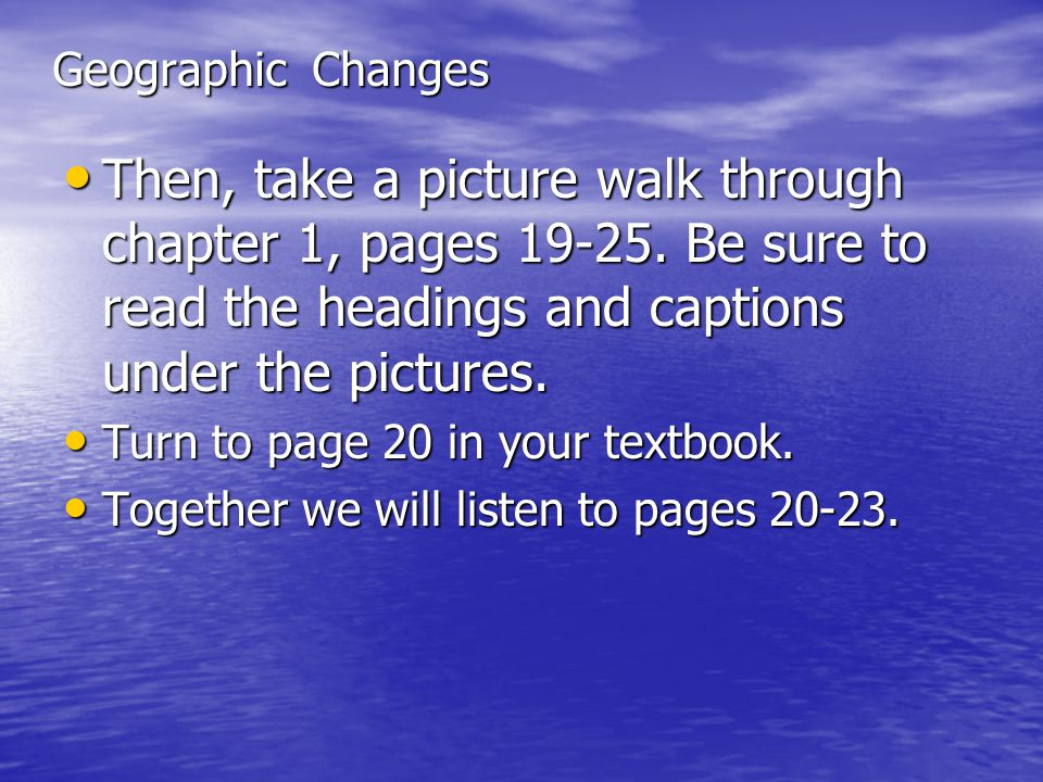 Geographic Changes Then, take a picture walk through chapter 1, pages 19-25. Be sure to read the headings and captions under the pictures.