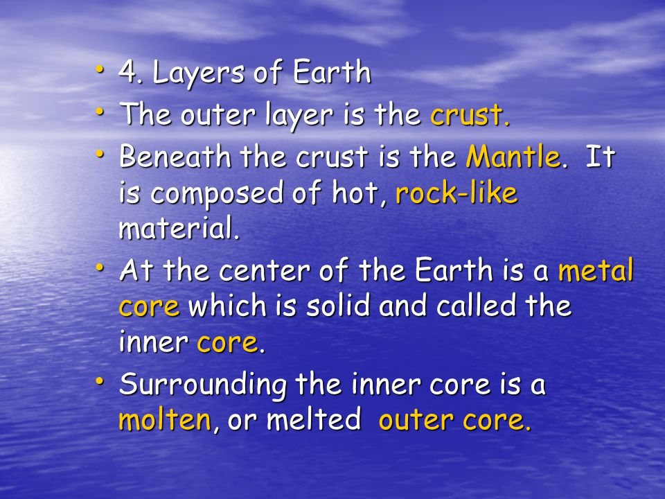 4. Layers of Earth The outer layer is the crust. Beneath the crust is the Mantle. It is composed of hot, rock-like material.