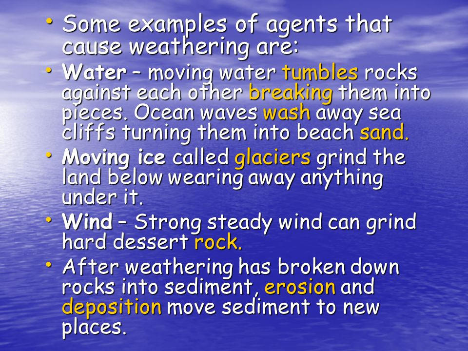 Some examples of agents that cause weathering are: