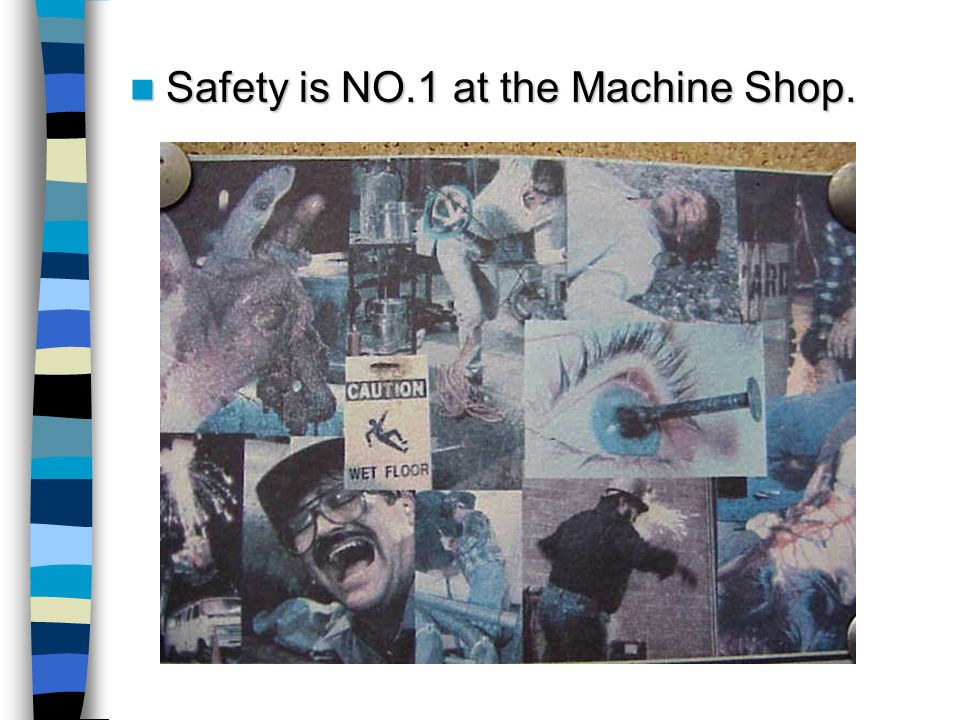 Safety is NO.1 at the Machine Shop.
