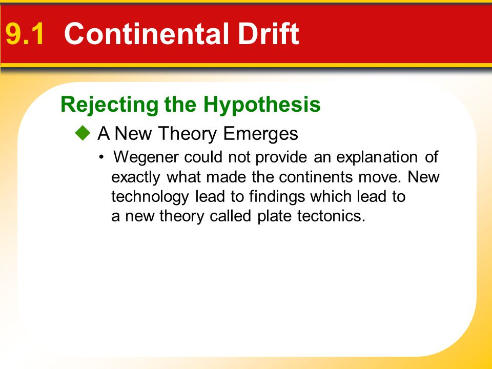 9.1 Continental Drift Rejecting the Hypothesis  A New Theory Emerges