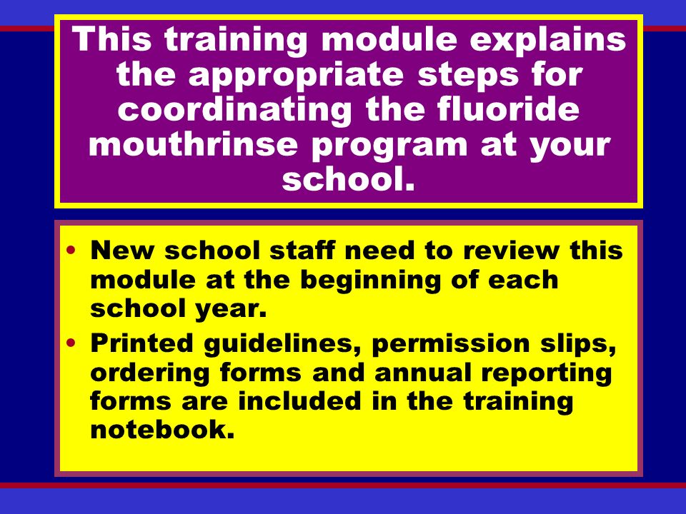 This training module explains the appropriate steps for coordinating the fluoride mouthrinse program at your school.