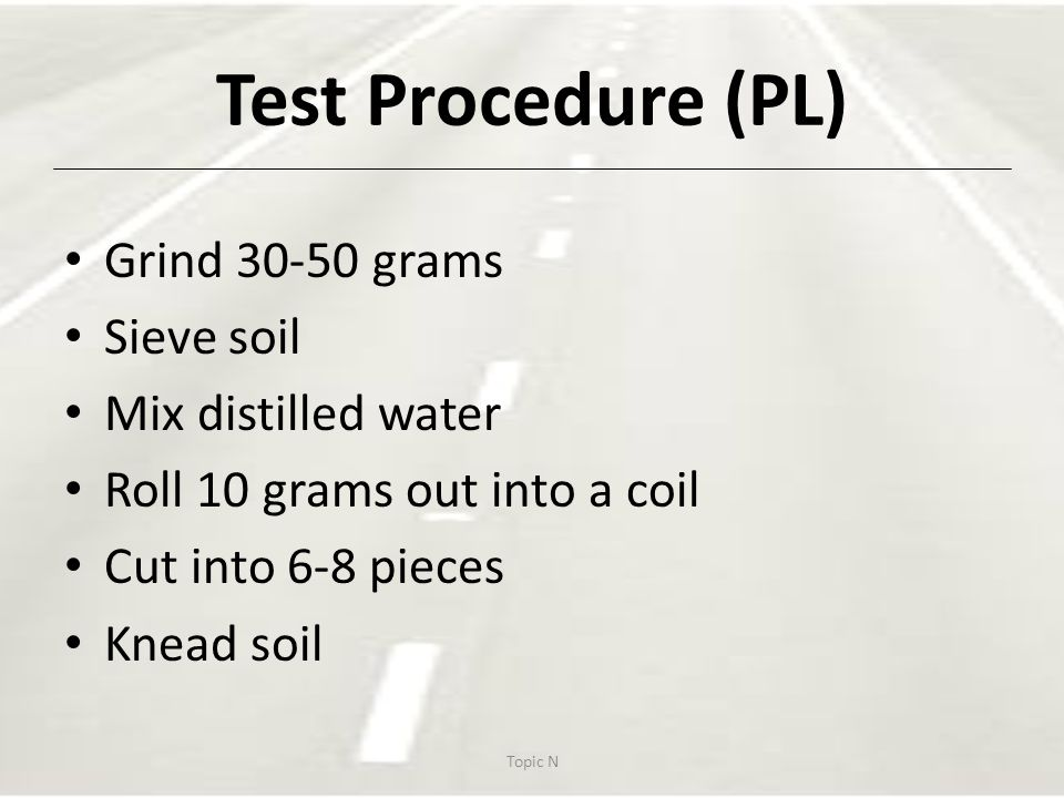 Test Procedure (PL) Grind 30-50 grams Sieve soil Mix distilled water
