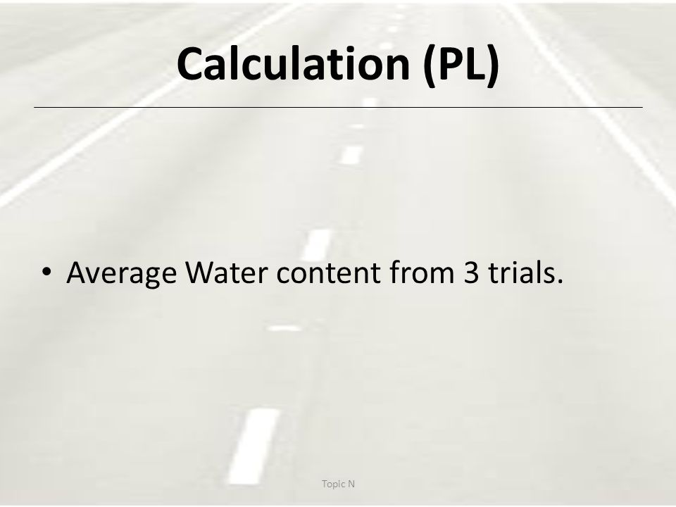 Calculation (PL) Average Water content from 3 trials. Topic N