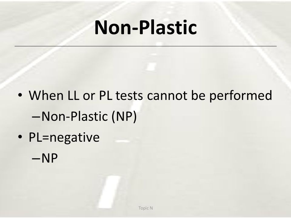 Non-Plastic When LL or PL tests cannot be performed Non-Plastic (NP)