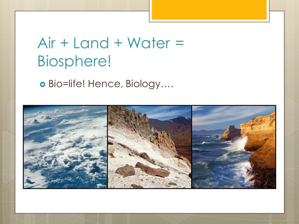 Air + Land + Water = Biosphere!