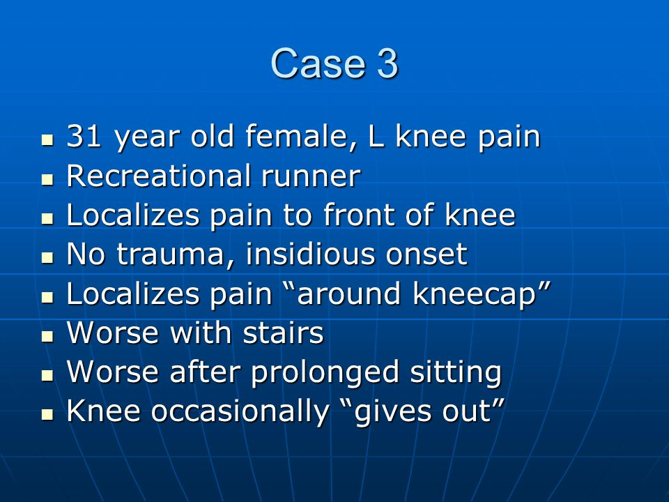 Case 3 31 year old female, L knee pain Recreational runner