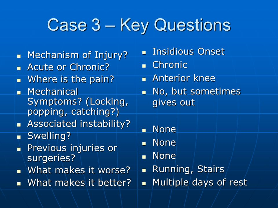 Case 3 – Key Questions Insidious Onset Mechanism of Injury Chronic