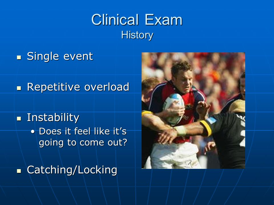 Clinical Exam History Single event Repetitive overload Instability