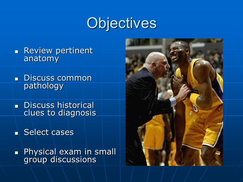 Objectives Review pertinent anatomy Discuss common pathology