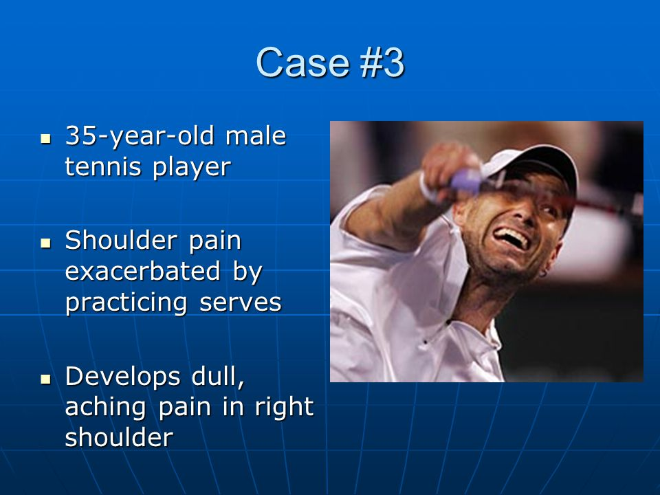 Case #3 35-year-old male tennis player