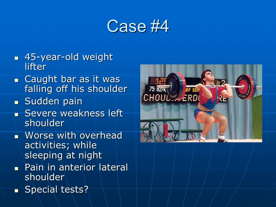 Case #4 45-year-old weight lifter