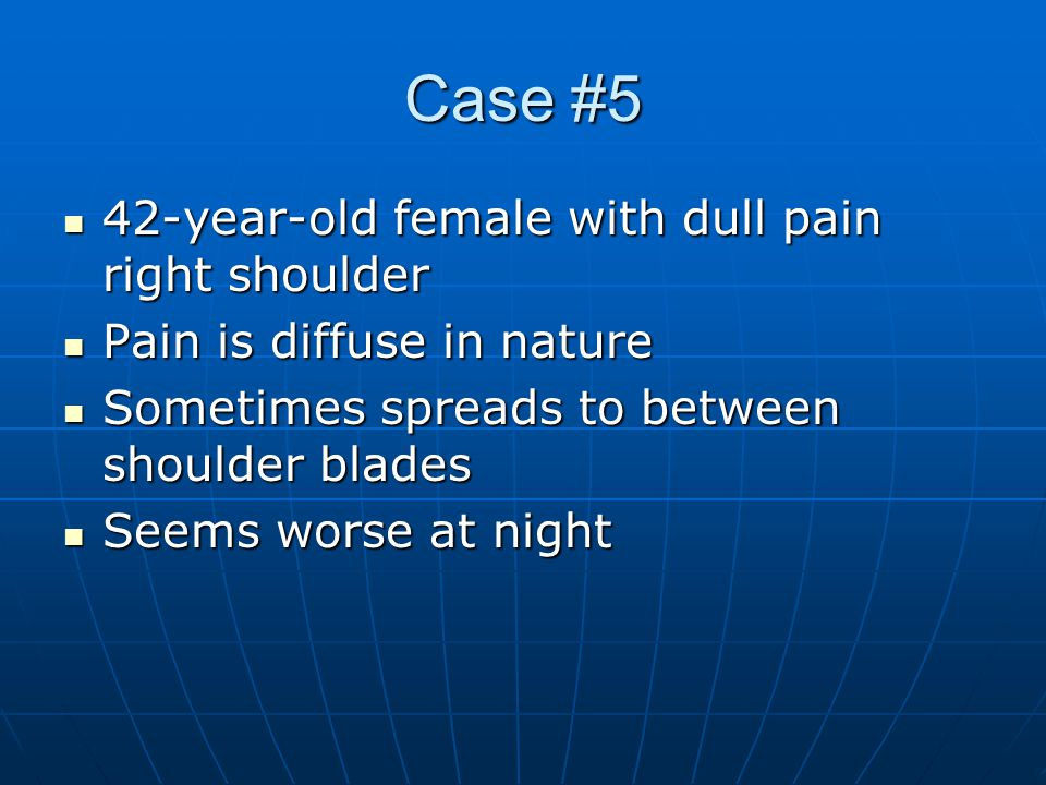 Case #5 42-year-old female with dull pain right shoulder