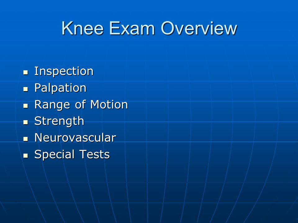 Knee Exam Overview Inspection Palpation Range of Motion Strength