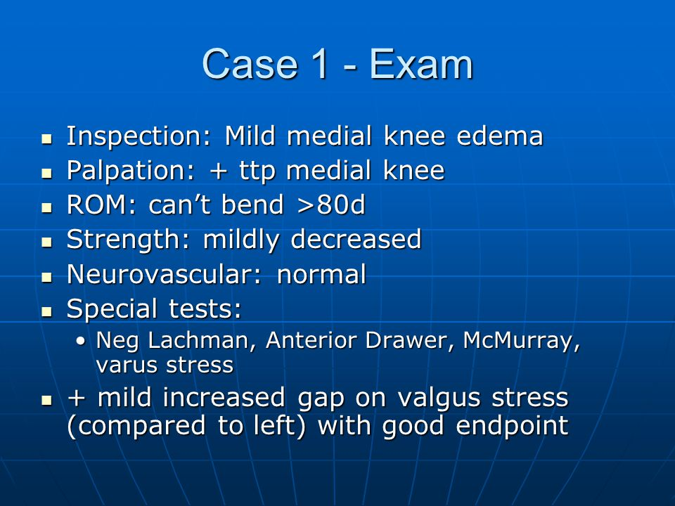 Case 1 - Exam Inspection: Mild medial knee edema