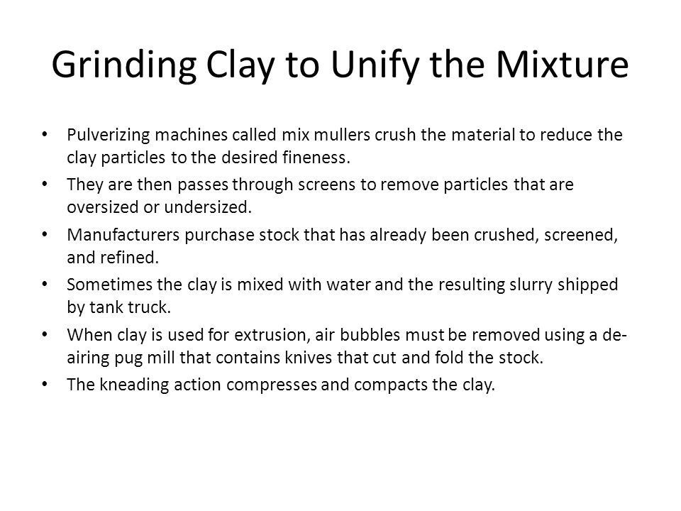 Grinding Clay to Unify the Mixture